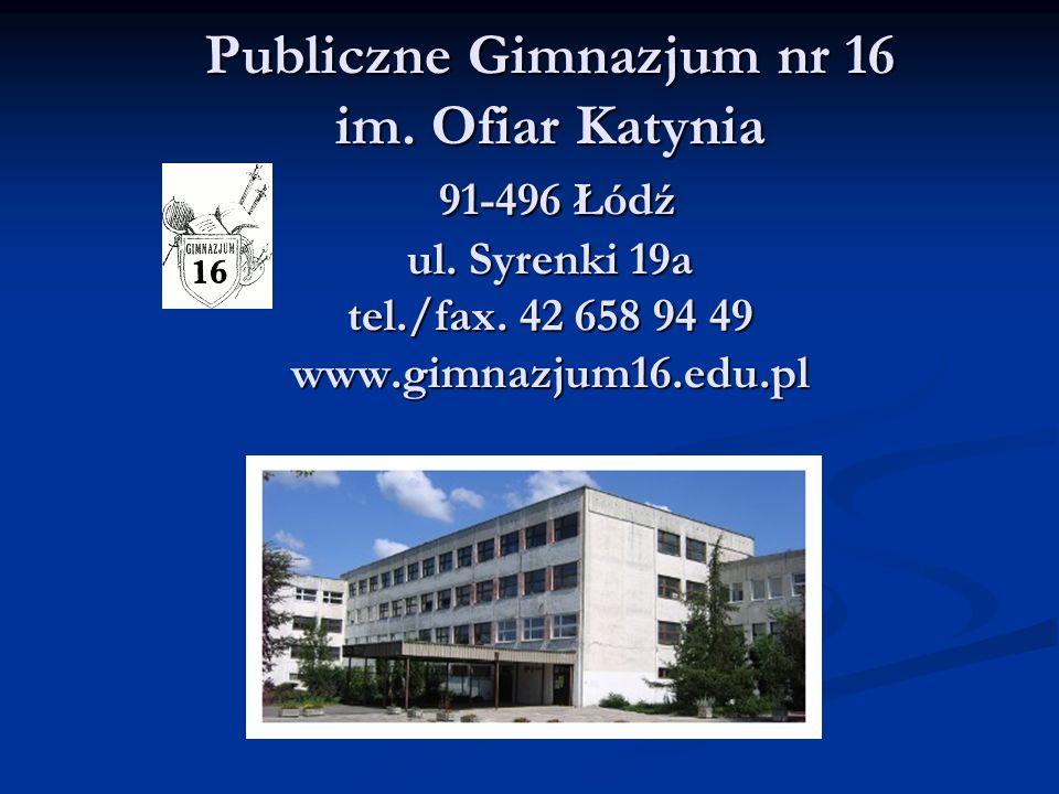 Publiczne Gimnazjum nr 16 im. Ofiar Katynia 91-496 Łódź ul.