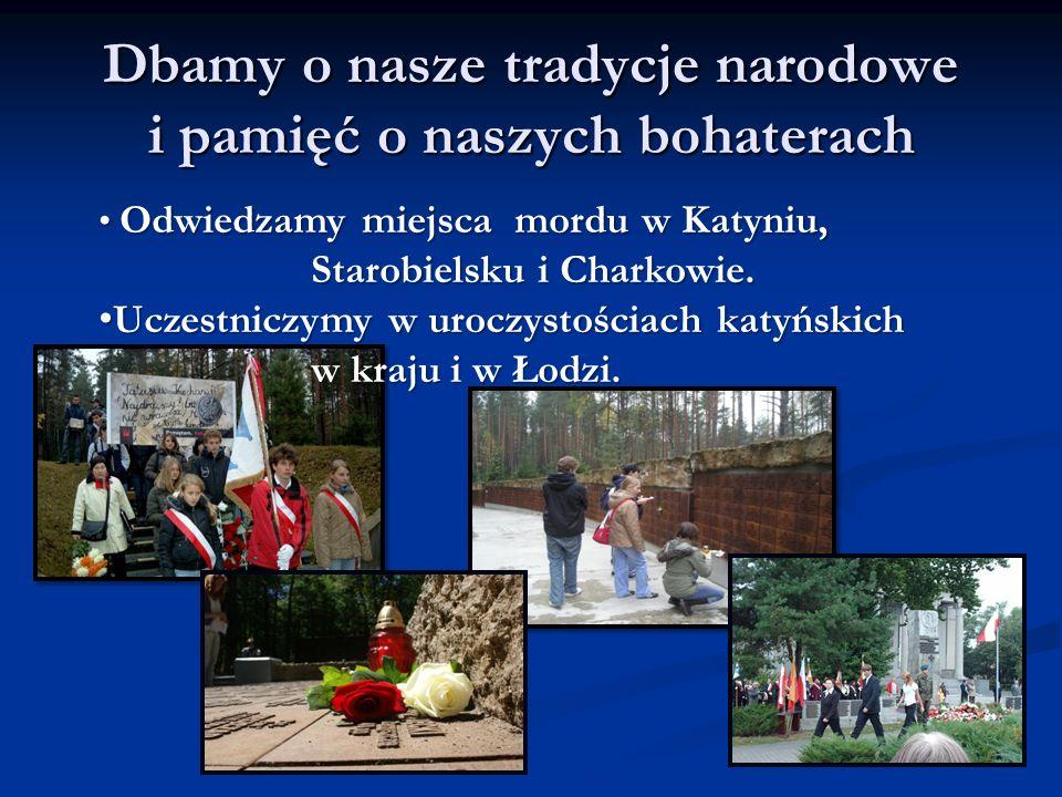 Dbamy o nasze tradycje narodowe i pamięć o naszych bohaterach Odwiedzamy miejsca mordu w Katyniu, Starobielsku i Charkowie.