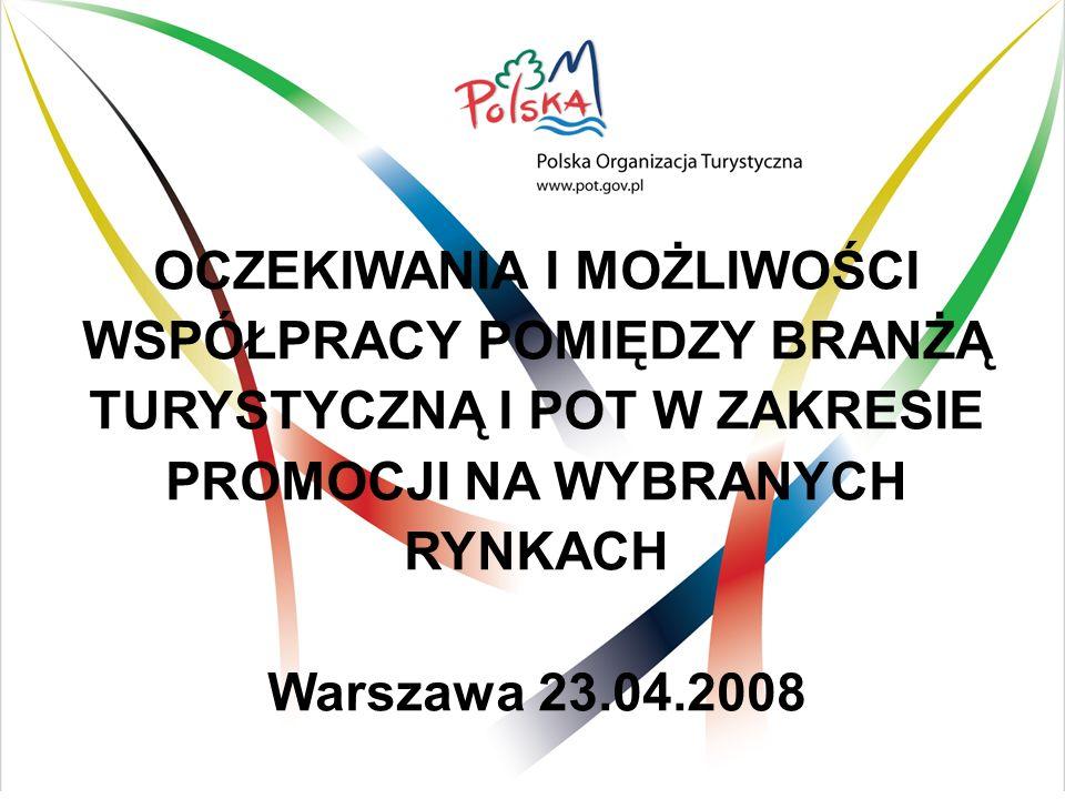 OCZEKIWANIA I MOŻLIWOŚCI WSPÓŁPRACY POMIĘDZY BRANŻĄ TURYSTYCZNĄ I POT W ZAKRESIE PROMOCJI NA WYBRANYCH RYNKACH Warszawa 23.04.2008