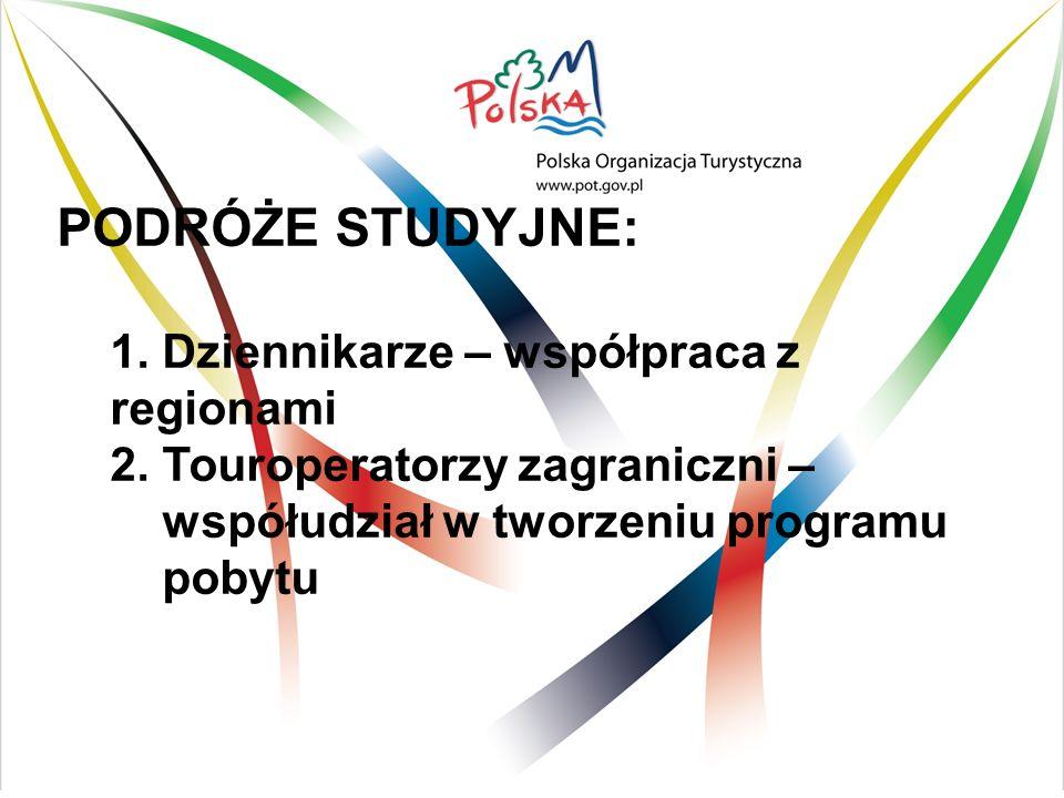 PODRÓŻE STUDYJNE: 1. Dziennikarze – współpraca z regionami 2. Touroperatorzy zagraniczni – współudział w tworzeniu programu pobytu
