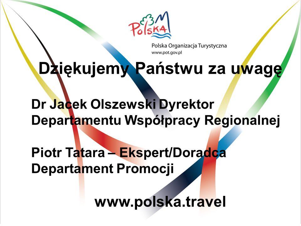 Dziękujemy Państwu za uwagę Dr Jacek Olszewski Dyrektor Departamentu Współpracy Regionalnej Piotr Tatara – Ekspert/Doradca Departament Promocji www.polska.travel