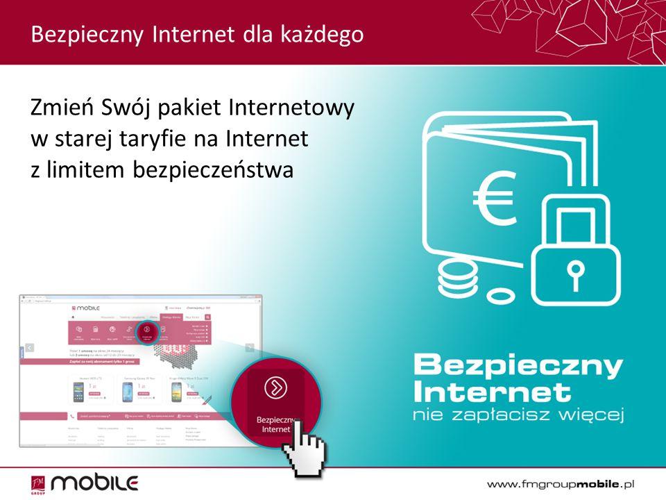 Bezpieczny Internet dla każdego Zmień Swój pakiet Internetowy w starej taryfie na Internet z limitem bezpieczeństwa