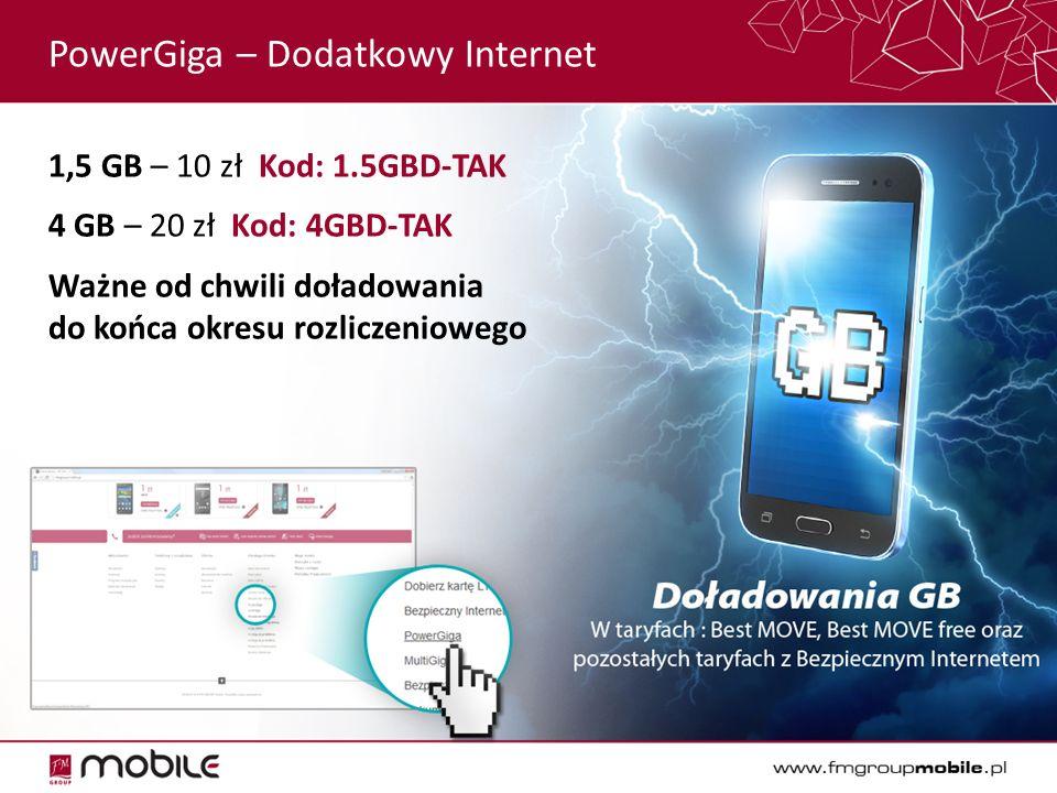PowerGiga – Dodatkowy Internet 1,5 GB – 10 zł Kod: 1.5GBD-TAK 4 GB – 20 zł Kod: 4GBD-TAK Ważne od chwili doładowania do końca okresu rozliczeniowego