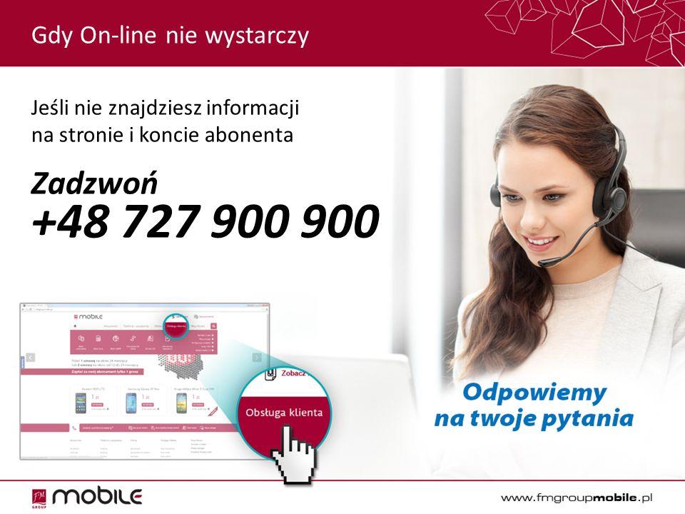 Gdy On-line nie wystarczy Jeśli nie znajdziesz informacji na stronie i koncie abonenta Zadzwoń +48 727 900 900