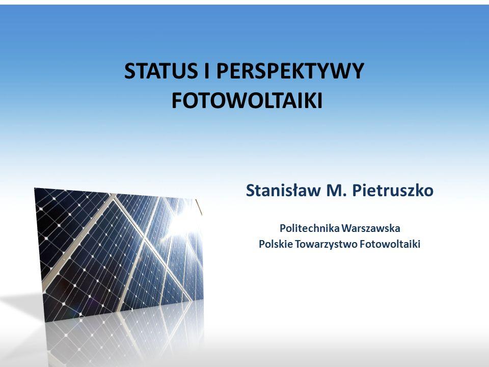 STATUS I PERSPEKTYWY FOTOWOLTAIKI Stanisław M. Pietruszko Politechnika Warszawska Polskie Towarzystwo Fotowoltaiki