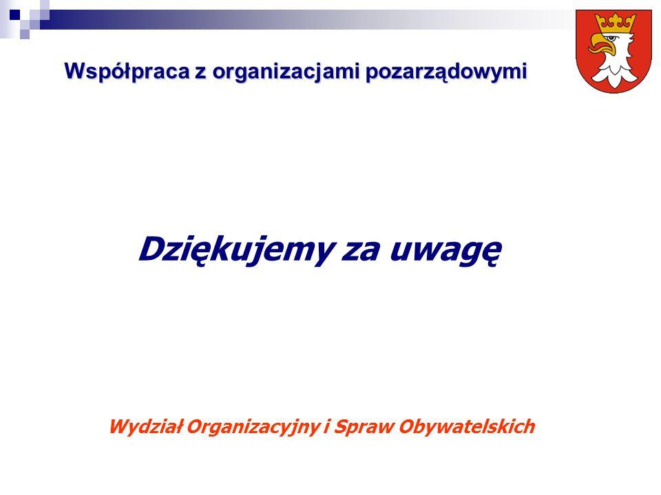 Dziękujemy za uwagę Współpraca z organizacjami pozarządowymi Wydział Organizacyjny i Spraw Obywatelskich