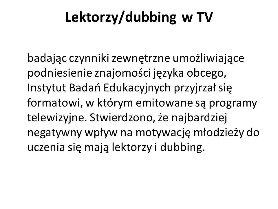 Lektorzy/dubbing w TV badając czynniki zewnętrzne umożliwiające podniesienie znajomości języka obcego, Instytut Badań Edukacyjnych przyjrzał się forma