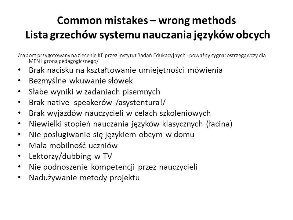 Common mistakes – wrong methods Lista grzechów systemu nauczania języków obcych /raport przygotowany na zlecenie KE przez Instytut Badań Edukacyjnych