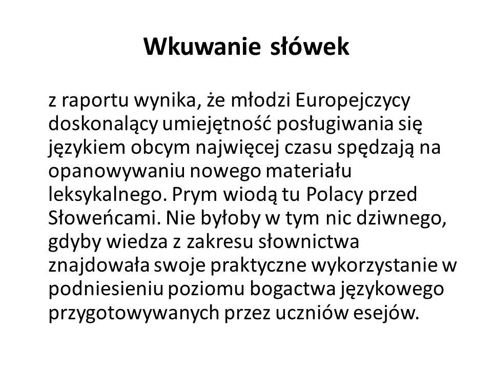 Wkuwanie słówek z raportu wynika, że młodzi Europejczycy doskonalący umiejętność posługiwania się językiem obcym najwięcej czasu spędzają na opanowywa