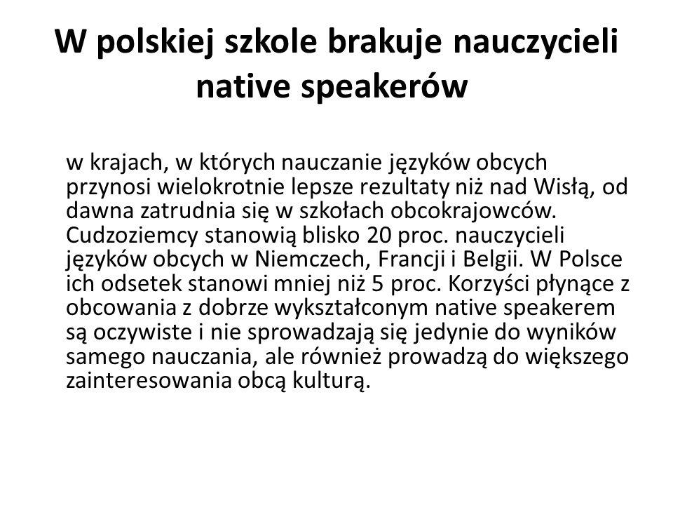W polskiej szkole brakuje nauczycieli native speakerów w krajach, w których nauczanie języków obcych przynosi wielokrotnie lepsze rezultaty niż nad Wi
