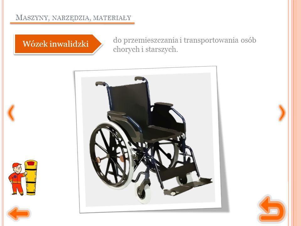 M ASZYNY, NARZĘDZIA, MATERIAŁY do przemieszczania i transportowania osób chorych i starszych. Wózek inwalidzki