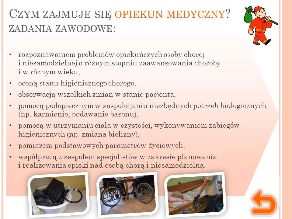 Miejsce wykonywania pracy Charakter pracy Opiekun medyczny pracuje z ludźmi potrzebującymi pomocy i wsparcia.