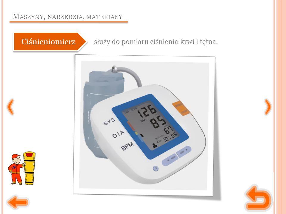 M ASZYNY, NARZĘDZIA, MATERIAŁY służy do pomiaru ciśnienia krwi i tętna. Ciśnieniomierz