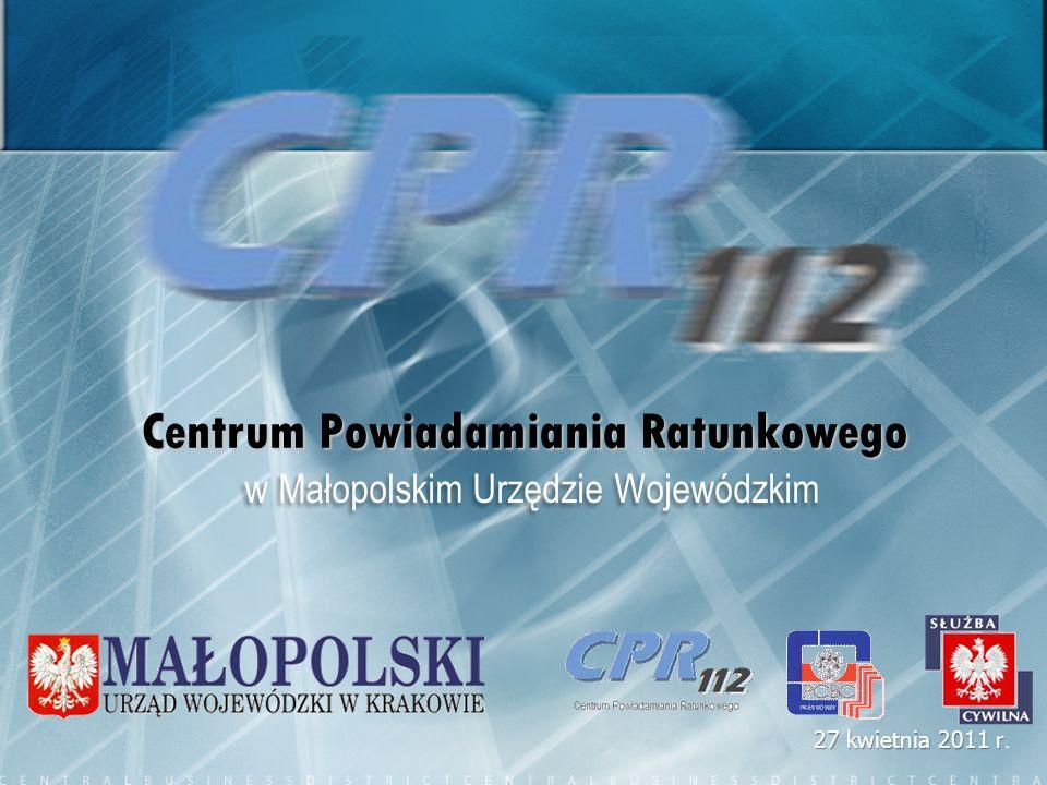 Centrum Powiadamiania Ratunkowego w Małopolskim Urzędzie Wojewódzkim 27 kwietnia 2011 r 27 kwietnia 2011 r.