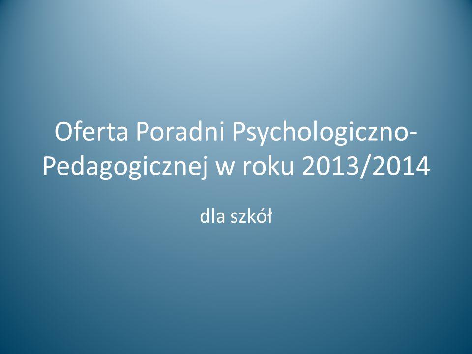 Oferta Poradni Psychologiczno- Pedagogicznej w roku 2013/2014 dla szkół