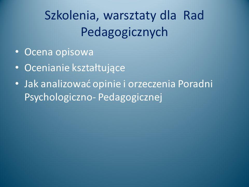 Szkolenia, warsztaty dla Rad Pedagogicznych Ocena opisowa Ocenianie kształtujące Jak analizować opinie i orzeczenia Poradni Psychologiczno- Pedagogicz