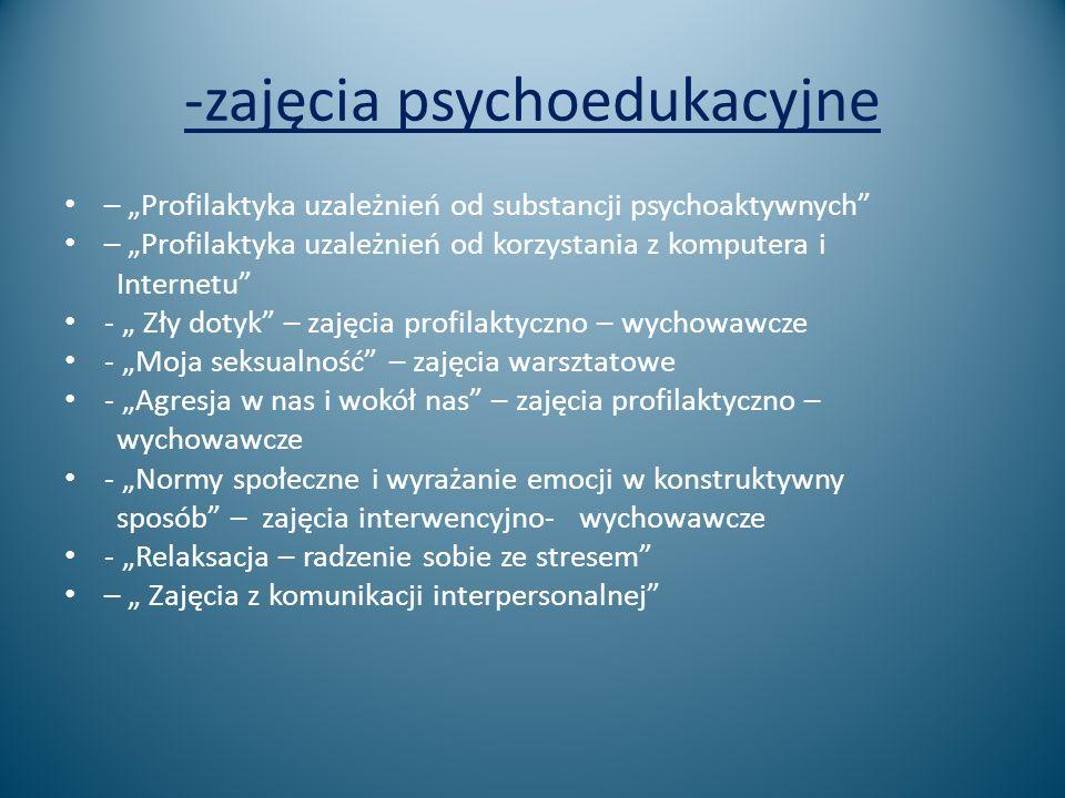 """-zajęcia psychoedukacyjne – """"Profilaktyka uzależnień od substancji psychoaktywnych"""" – """"Profilaktyka uzależnień od korzystania z komputera i Internetu"""""""