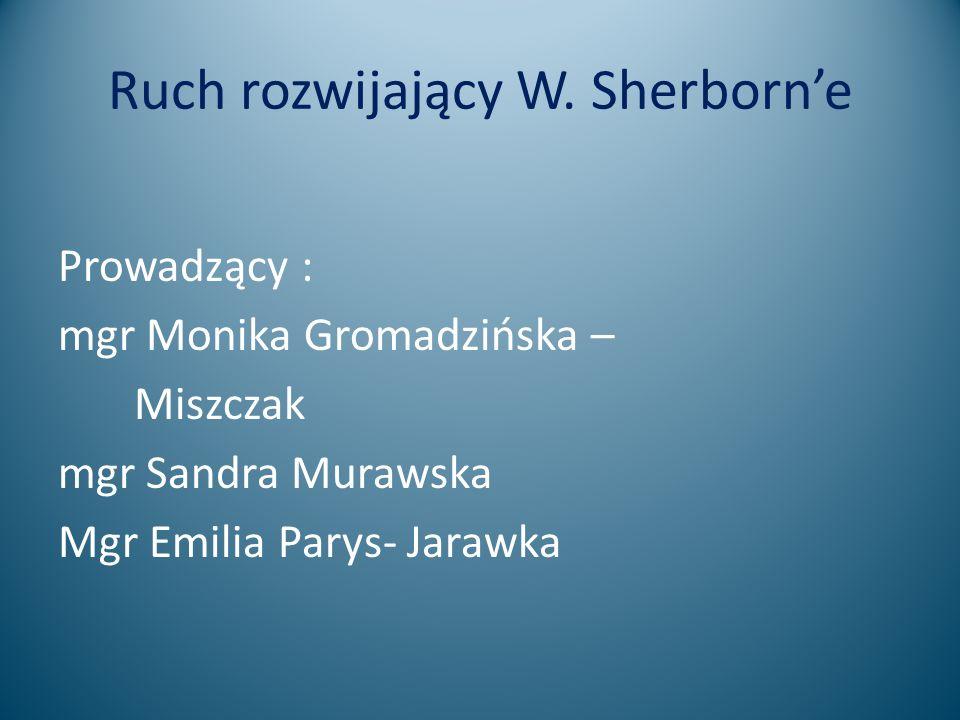 Ruch rozwijający W. Sherborn'e Prowadzący : mgr Monika Gromadzińska – Miszczak mgr Sandra Murawska Mgr Emilia Parys- Jarawka