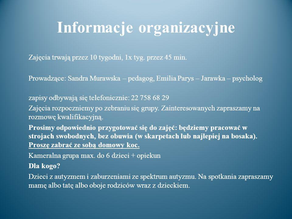 Informacje organizacyjne Zajęcia trwają przez 10 tygodni, 1x tyg. przez 45 min. Prowadzące: Sandra Murawska – pedagog, Emilia Parys – Jarawka – psycho