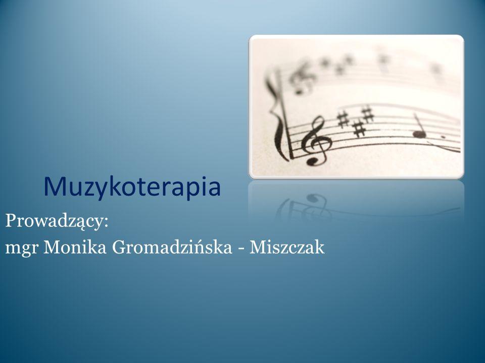 Muzykoterapia Prowadzący: mgr Monika Gromadzińska - Miszczak