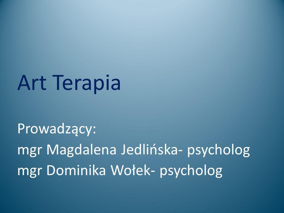 Art Terapia Prowadzący: mgr Magdalena Jedlińska- psycholog mgr Dominika Wołek- psycholog