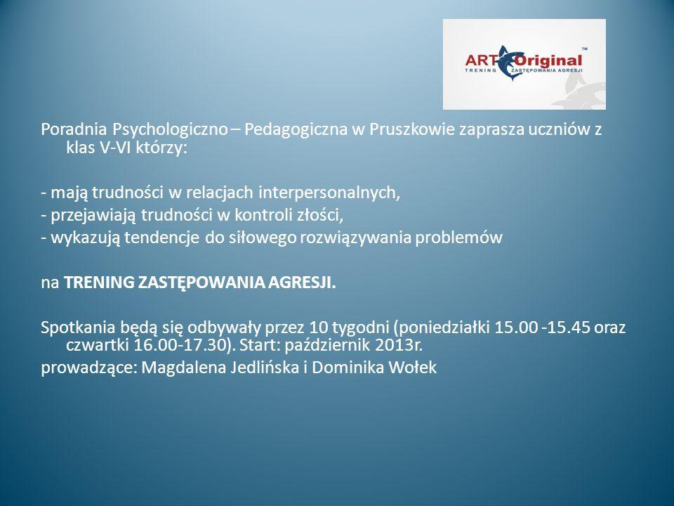 Poradnia Psychologiczno – Pedagogiczna w Pruszkowie zaprasza uczniów z klas V-VI którzy: - mają trudności w relacjach interpersonalnych, - przejawiają