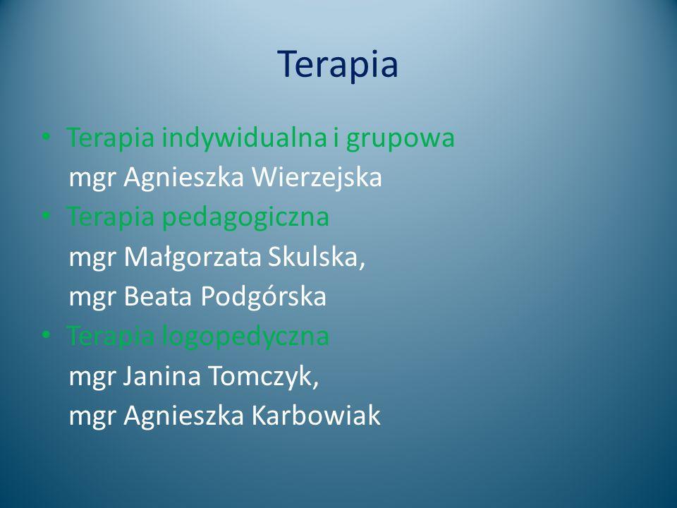 Terapia Terapia indywidualna i grupowa mgr Agnieszka Wierzejska Terapia pedagogiczna mgr Małgorzata Skulska, mgr Beata Podgórska Terapia logopedyczna