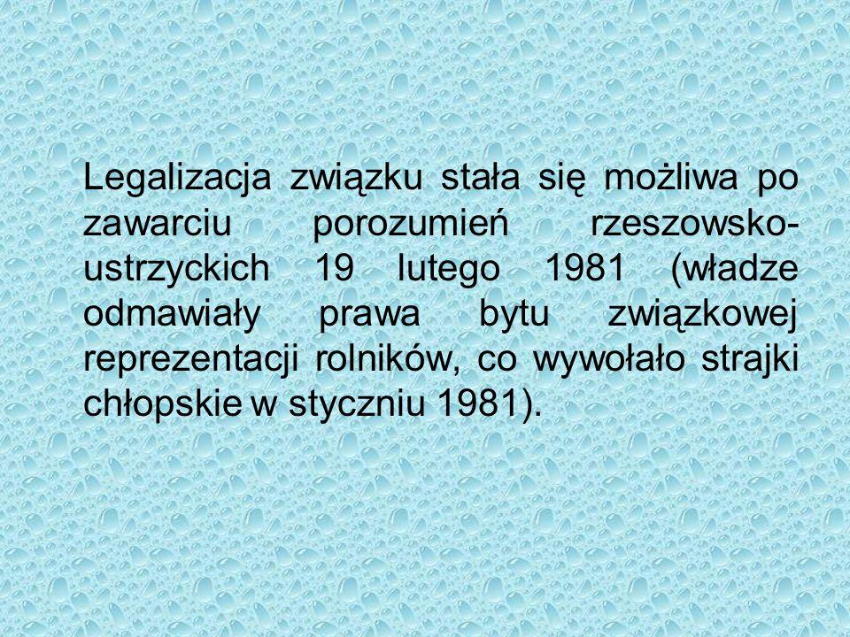 Legalizacja związku stała się możliwa po zawarciu porozumień rzeszowsko- ustrzyckich 19 lutego 1981 (władze odmawiały prawa bytu związkowej reprezentacji rolników, co wywołało strajki chłopskie w styczniu 1981).