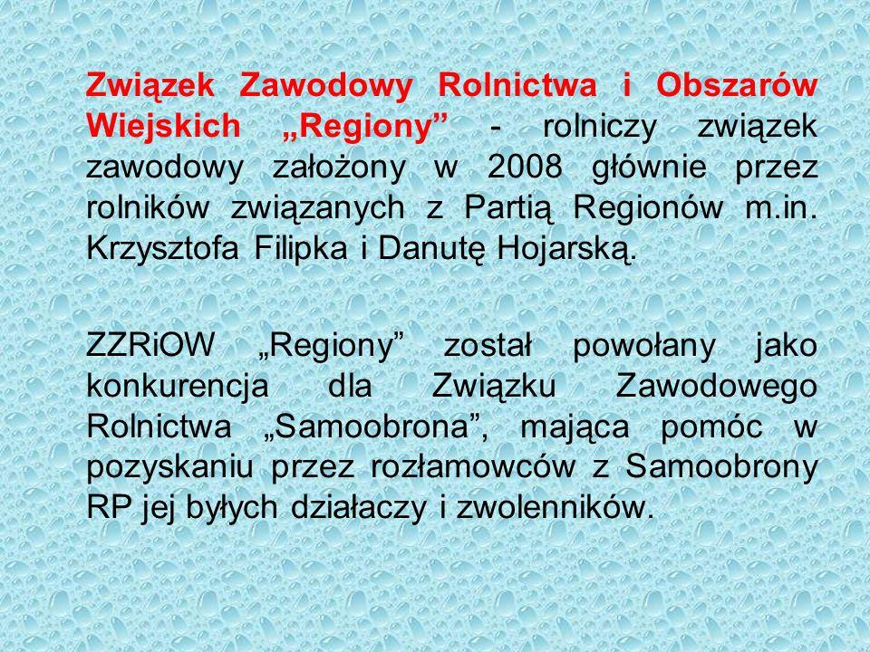 """Związek Zawodowy Rolnictwa i Obszarów Wiejskich """"Regiony"""" - rolniczy związek zawodowy założony w 2008 głównie przez rolników związanych z Partią Regio"""