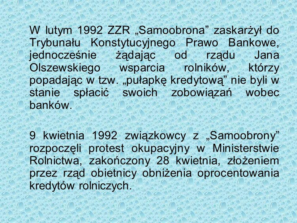 """W lutym 1992 ZZR """"Samoobrona zaskarżył do Trybunału Konstytucyjnego Prawo Bankowe, jednocześnie żądając od rządu Jana Olszewskiego wsparcia rolników, którzy popadając w tzw."""