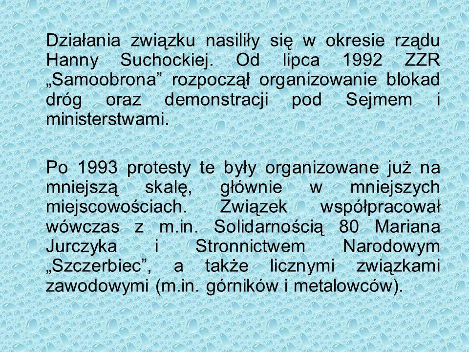 """Działania związku nasiliły się w okresie rządu Hanny Suchockiej. Od lipca 1992 ZZR """"Samoobrona"""" rozpoczął organizowanie blokad dróg oraz demonstracji"""