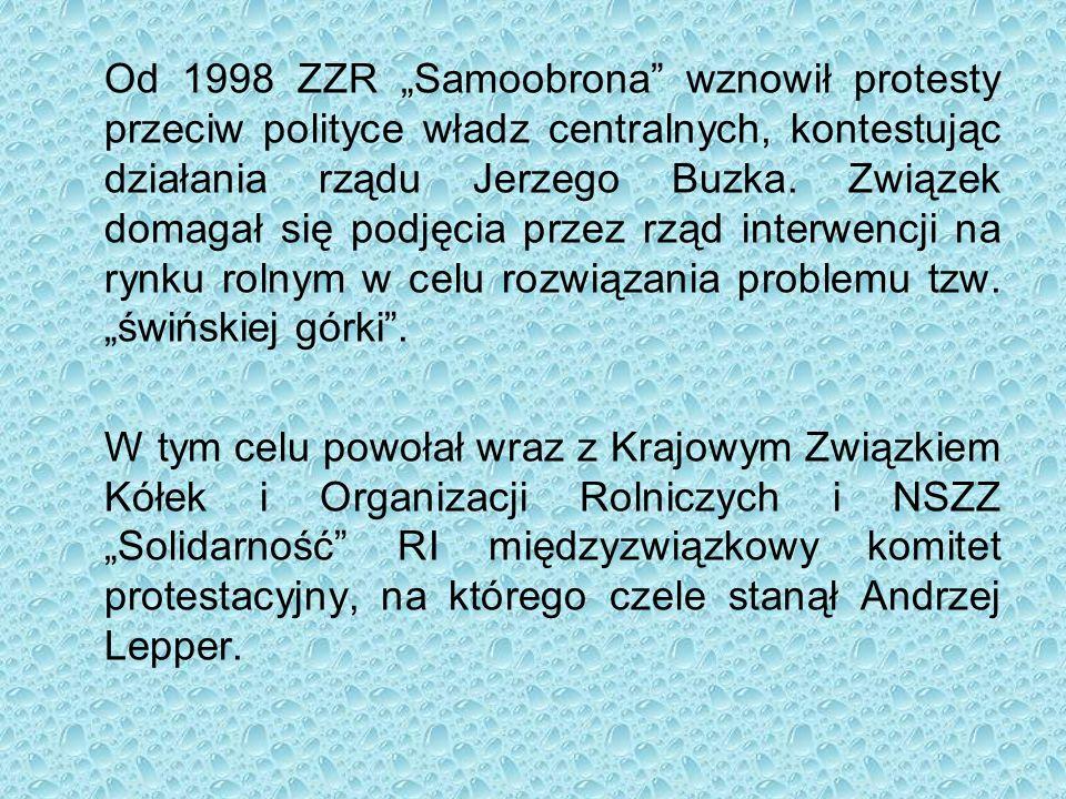 """Od 1998 ZZR """"Samoobrona"""" wznowił protesty przeciw polityce władz centralnych, kontestując działania rządu Jerzego Buzka. Związek domagał się podjęcia"""