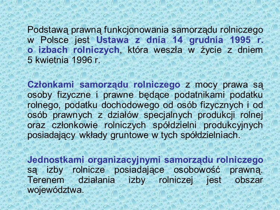 Podstawą prawną funkcjonowania samorządu rolniczego w Polsce jest Ustawa z dnia 14 grudnia 1995 r. o izbach rolniczych, która weszła w życie z dniem 5
