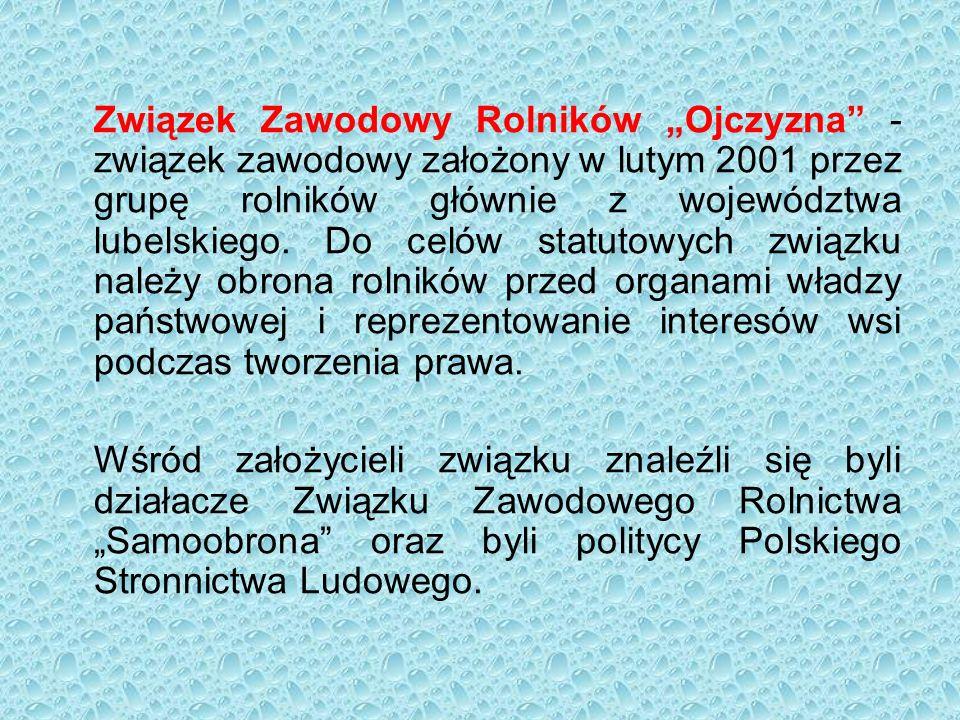 """Związek Zawodowy Rolników """"Ojczyzna - związek zawodowy założony w lutym 2001 przez grupę rolników głównie z województwa lubelskiego."""