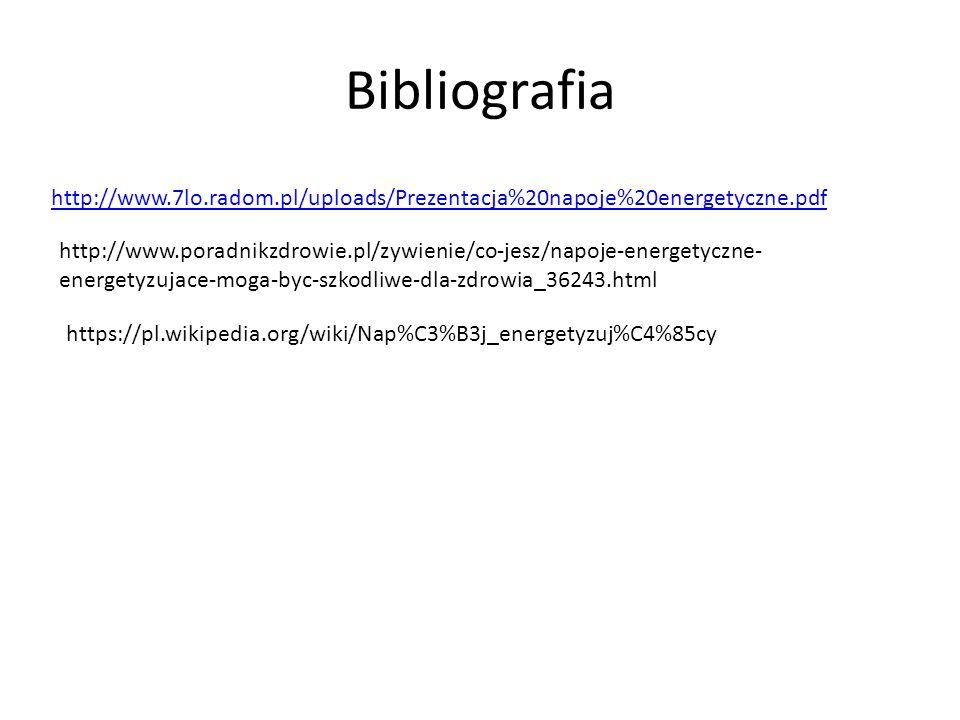Bibliografia http://www.7lo.radom.pl/uploads/Prezentacja%20napoje%20energetyczne.pdf http://www.poradnikzdrowie.pl/zywienie/co-jesz/napoje-energetyczne- energetyzujace-moga-byc-szkodliwe-dla-zdrowia_36243.html https://pl.wikipedia.org/wiki/Nap%C3%B3j_energetyzuj%C4%85cy