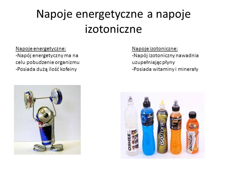 Napoje energetyczne a napoje izotoniczne Napoje energetyczne: -Napój energetyczny ma na celu pobudzenie organizmu -Posiada dużą ilość kofeiny Napoje izotoniczne: -Napój izotoniczny nawadnia uzupełniając płyny -Posiada witaminy i minerały