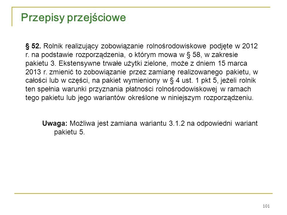 101 Przepisy przejściowe § 52.Rolnik realizujący zobowiązanie rolnośrodowiskowe podjęte w 2012 r.
