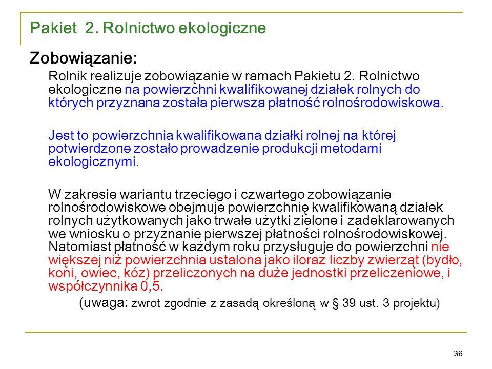 36 Pakiet 2. Rolnictwo ekologiczne Zobowiązanie: Rolnik realizuje zobowiązanie w ramach Pakietu 2.