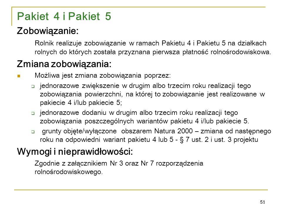 51 Zobowiązanie: Rolnik realizuje zobowiązanie w ramach Pakietu 4 i Pakietu 5 na działkach rolnych do których została przyznana pierwsza płatność rolnośrodowiskowa.
