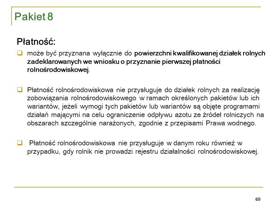 69 Płatność:  może być przyznana wyłącznie do powierzchni kwalifikowanej działek rolnych zadeklarowanych we wniosku o przyznanie pierwszej płatności rolnośrodowiskowej.