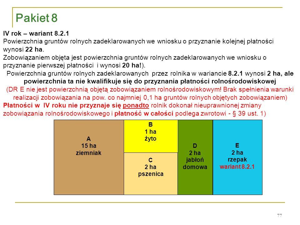 D 2 ha jabłoń domowa C 2 ha pszenica B 1 ha żyto A 15 ha ziemniak IV rok – wariant 8.2.1 Powierzchnia gruntów rolnych zadeklarowanych we wniosku o przyznanie kolejnej płatności wynosi 22 ha.