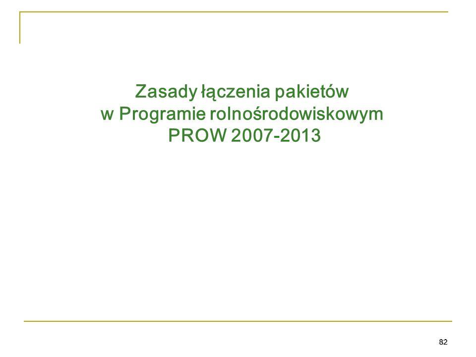 82 Zasady łączenia pakietów w Programie rolnośrodowiskowym PROW 2007-2013 82