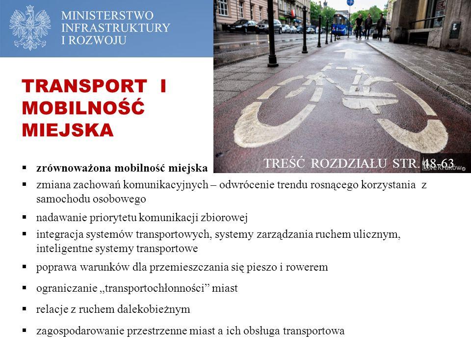 """ zrównoważona mobilność miejska  zmiana zachowań komunikacyjnych – odwrócenie trendu rosnącego korzystania z samochodu osobowego  nadawanie priorytetu komunikacji zbiorowej  integracja systemów transportowych, systemy zarządzania ruchem ulicznym, inteligentne systemy transportowe  poprawa warunków dla przemieszczania się pieszo i rowerem  ograniczanie """"transportochłonności miast  relacje z ruchem dalekobieżnym  zagospodarowanie przestrzenne miast a ich obsługa transportowa TREŚĆ ROZDZIAŁU STR."""