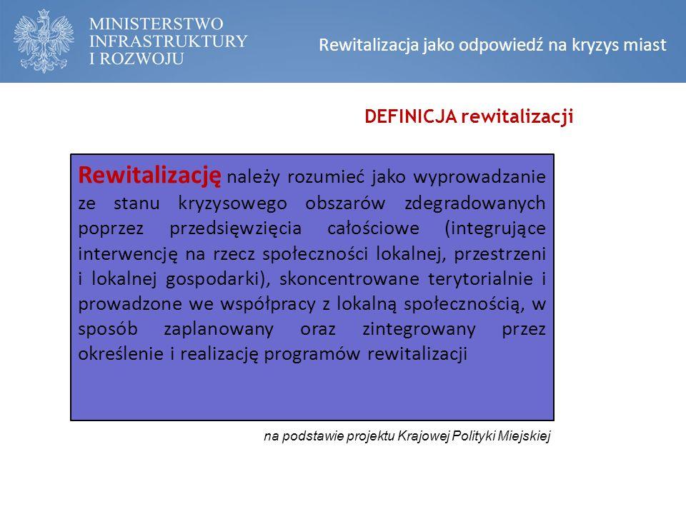 KONSTRUKCJA NARODOWEGO PLANU REWITALIZACJI Narodowy Plan Rewitalizacji DEFINICJA rewitalizacji Rewitalizacja jako odpowiedź na kryzys miast Rewitalizację należy rozumieć jako wyprowadzanie ze stanu kryzysowego obszarów zdegradowanych poprzez przedsięwzięcia całościowe (integrujące interwencję na rzecz społeczności lokalnej, przestrzeni i lokalnej gospodarki), skoncentrowane terytorialnie i prowadzone we współpracy z lokalną społecznością, w sposób zaplanowany oraz zintegrowany przez określenie i realizację programów rewitalizacji na podstawie projektu Krajowej Polityki Miejskiej