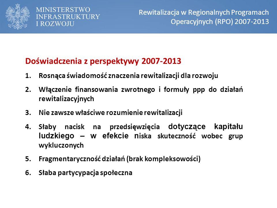 Doświadczenia z perspektywy 2007-2013 1.Rosnąca świadomość znaczenia rewitalizacji dla rozwoju 2.Włączenie finansowania zwrotnego i formuły ppp do dzi