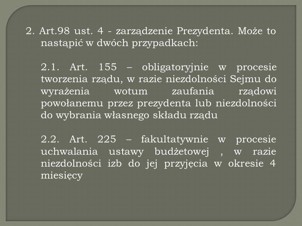 2. Art.98 ust. 4 - zarządzenie Prezydenta. Może to nastąpić w dwóch przypadkach: 2.1. Art. 155 – obligatoryjnie w procesie tworzenia rządu, w razie ni