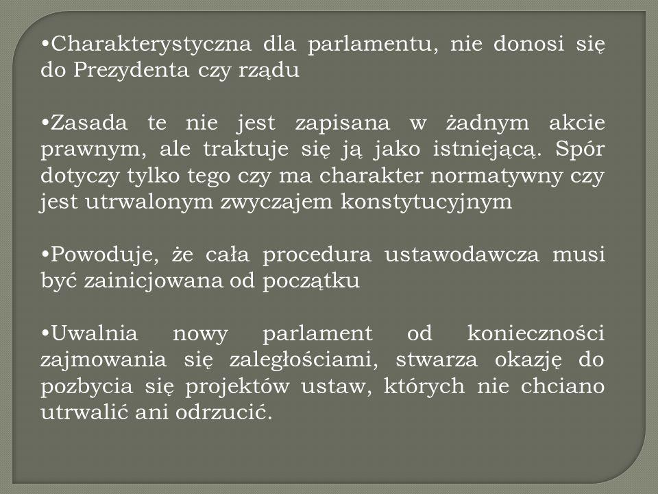 Charakterystyczna dla parlamentu, nie donosi się do Prezydenta czy rządu Zasada te nie jest zapisana w żadnym akcie prawnym, ale traktuje się ją jako