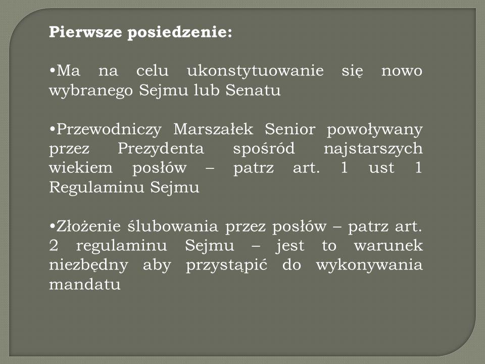Pierwsze posiedzenie: Ma na celu ukonstytuowanie się nowo wybranego Sejmu lub Senatu Przewodniczy Marszałek Senior powoływany przez Prezydenta spośród