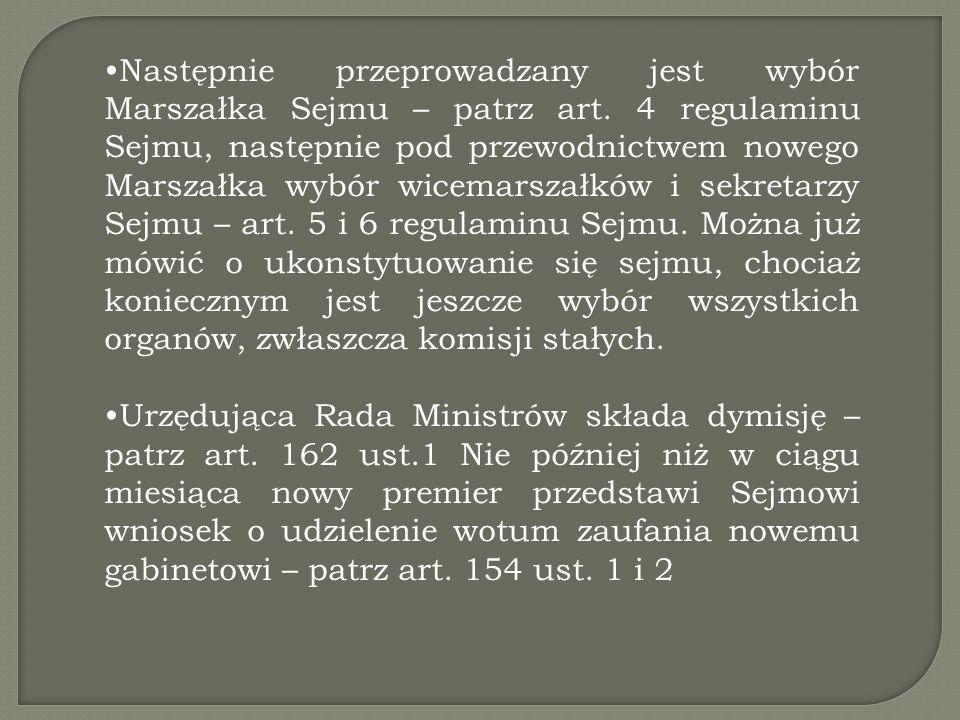 Następnie przeprowadzany jest wybór Marszałka Sejmu – patrz art. 4 regulaminu Sejmu, następnie pod przewodnictwem nowego Marszałka wybór wicemarszałkó