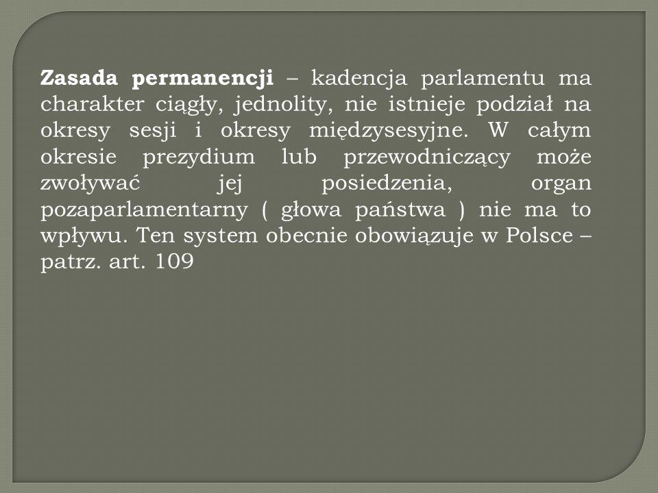 Zasada permanencji – kadencja parlamentu ma charakter ciągły, jednolity, nie istnieje podział na okresy sesji i okresy międzysesyjne. W całym okresie